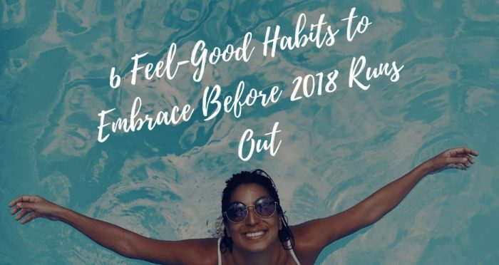 Featured image for 6 Feel-Good Habits to Embrace Before 2018 Ends